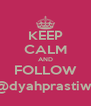 KEEP CALM AND FOLLOW @dyahprastiwi - Personalised Poster A4 size