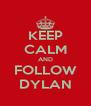KEEP CALM AND FOLLOW DYLAN - Personalised Poster A4 size