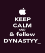 KEEP CALM AND & follow DYNASTYY_ - Personalised Poster A4 size