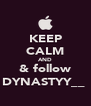 KEEP CALM AND & follow DYNASTYY__  - Personalised Poster A4 size