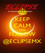 KEEP CALM AND FOLLOW @ECLIPSEMX - Personalised Poster A4 size