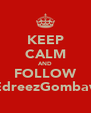 KEEP CALM AND FOLLOW @EdreezGombawa - Personalised Poster A4 size