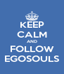 KEEP CALM AND FOLLOW EGOSOULS - Personalised Poster A4 size