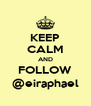 KEEP CALM AND FOLLOW @eiraphael - Personalised Poster A4 size