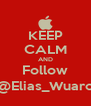 KEEP CALM AND Follow @Elias_Wuaro - Personalised Poster A4 size