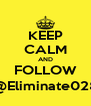 KEEP CALM AND FOLLOW @Eliminate028 - Personalised Poster A4 size