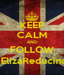 KEEP CALM AND FOLLOW @ElizaReducindo - Personalised Poster A4 size