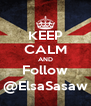 KEEP CALM AND Follow @ElsaSasaw - Personalised Poster A4 size