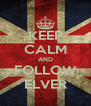 KEEP CALM AND FOLLOW ELVER - Personalised Poster A4 size
