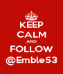 KEEP CALM AND FOLLOW @Emble53 - Personalised Poster A4 size