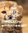 KEEP CALM AND FOLLOW emilycheetah! - Personalised Poster A4 size