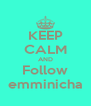 KEEP CALM AND Follow emminicha - Personalised Poster A4 size
