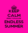 KEEP CALM AND FOLLOW ENDLESS SUMMER - Personalised Poster A4 size