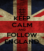KEEP CALM AND FOLLOW ENGLAND - Personalised Poster A4 size