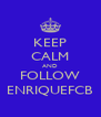 KEEP CALM AND FOLLOW ENRIQUEFCB - Personalised Poster A4 size