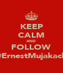 KEEP CALM AND FOLLOW @ErnestMujakachi - Personalised Poster A4 size