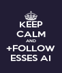KEEP CALM AND +FOLLOW ESSES AI - Personalised Poster A4 size