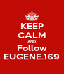 KEEP CALM AND Follow EUGENE.169 - Personalised Poster A4 size