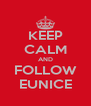 KEEP CALM AND FOLLOW EUNICE - Personalised Poster A4 size