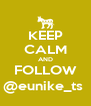 KEEP CALM AND FOLLOW @eunike_ts  - Personalised Poster A4 size
