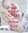 KEEP CALM AND follow Eve - Personalised Poster A4 size