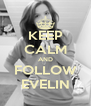 KEEP CALM AND FOLLOW EVELIN - Personalised Poster A4 size