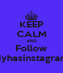 KEEP CALM AND Follow Everybodyhasinstagramwhynot  - Personalised Poster A4 size