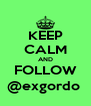 KEEP CALM AND FOLLOW @exgordo  - Personalised Poster A4 size