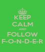KEEP CALM AND FOLLOW F-O-N-D-E-R - Personalised Poster A4 size