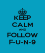 KEEP CALM AND FOLLOW F-U-N-9 - Personalised Poster A4 size