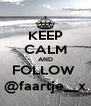 KEEP CALM AND FOLLOW  @faartje__x - Personalised Poster A4 size