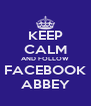 KEEP CALM AND FOLLOW FACEBOOK ABBEY - Personalised Poster A4 size