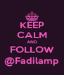KEEP CALM AND FOLLOW @Fadilamp - Personalised Poster A4 size