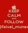 KEEP CALM AND FOLLOW @faisal_munadi - Personalised Poster A4 size