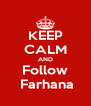 KEEP CALM AND Follow  Farhana - Personalised Poster A4 size