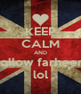 KEEP CALM AND follow farheen lol - Personalised Poster A4 size