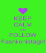 KEEP CALM AND FOLLOW Fashiionistagirl - Personalised Poster A4 size
