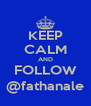 KEEP CALM AND FOLLOW @fathanale - Personalised Poster A4 size