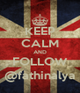 KEEP CALM AND FOLLOW @fathinalya - Personalised Poster A4 size