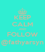 KEEP CALM AND FOLLOW @fathyarsyn - Personalised Poster A4 size