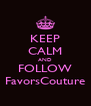 KEEP CALM AND FOLLOW FavorsCouture - Personalised Poster A4 size