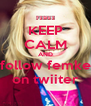 KEEP CALM AND follow femke on twiiter - Personalised Poster A4 size