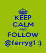 KEEP CALM AND FOLLOW @ferryg1 :) - Personalised Poster A4 size