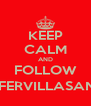 KEEP CALM AND FOLLOW @FERVILLASANA - Personalised Poster A4 size