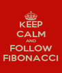 KEEP CALM AND FOLLOW FIBONACCI - Personalised Poster A4 size