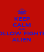 KEEP CALM AND FOLLOW FIGHTER ALIEN - Personalised Poster A4 size