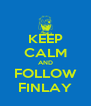 KEEP CALM AND FOLLOW FINLAY - Personalised Poster A4 size