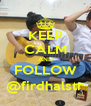 KEEP CALM AND FOLLOW @firdhalstr - Personalised Poster A4 size