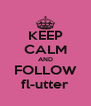 KEEP CALM AND FOLLOW fl-utter - Personalised Poster A4 size