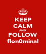 KEEP CALM AND FOLLOW flon0minal - Personalised Poster A4 size